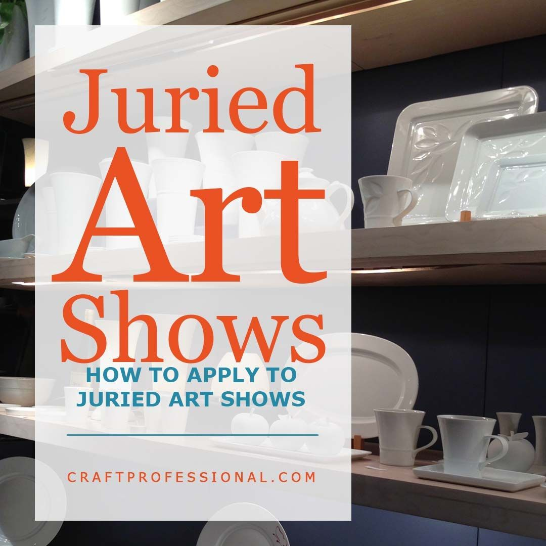 How To Apply To Juried Art Shows Art Show Selling Crafts Online Craft Business