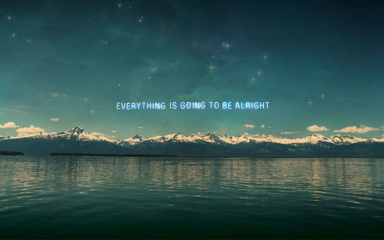 Everything is going to be alright. Hipster wallpaper