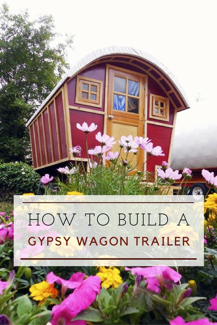 How To Build A DIY Gypsy Wagon Trailer