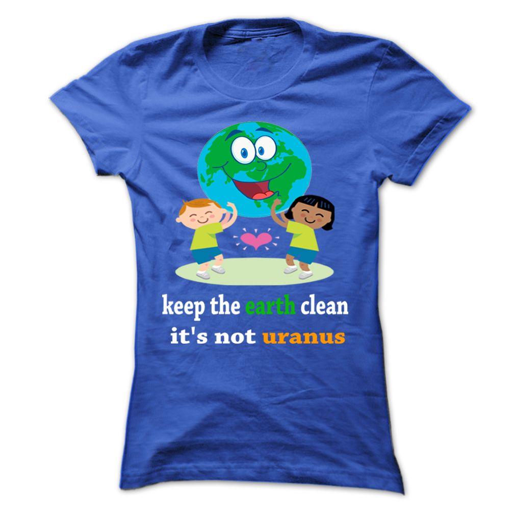 Keep The Earth Clean, Its Not Uranus  T Shirt, Hoodie, Sweatshirt