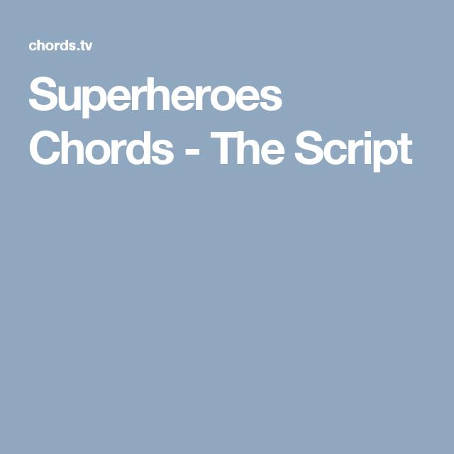 Superheroes Chords - The Script | Chords | Pinterest | Superheroes ...