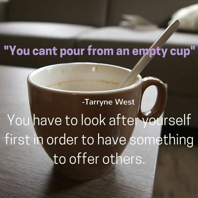 You Cant Pour From An Empty Cup Motivational Quotes Quotes
