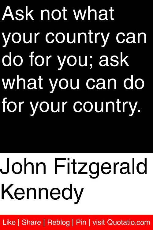 John Fitzgerald Kennedy Ask Not What Your Country Can Do For You