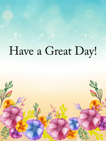 Have A Great Day Flower Card A Lush Display Of Wildflowers Is A Lovely Way To Wish Someone A Great Day Have You Ev Have A Great Day Good Morning Messages