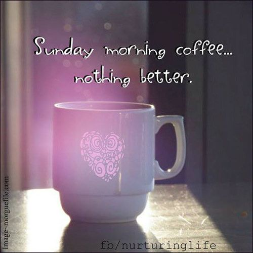 coffee sunday morning coffee nothing better sunday morning