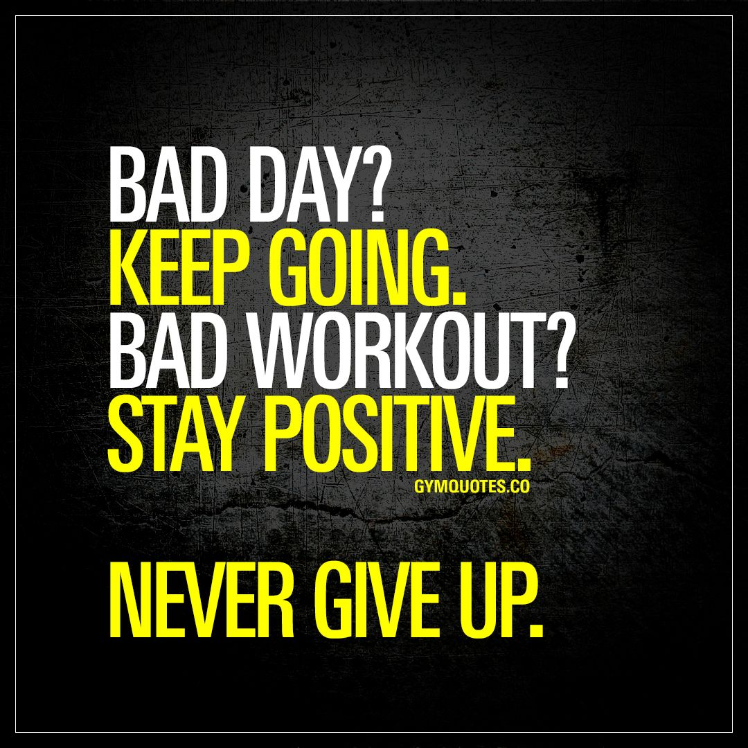 "Positive Quote Day: ""Bad Day? Keep Going. Bad Workout? Stay Positive. Never"