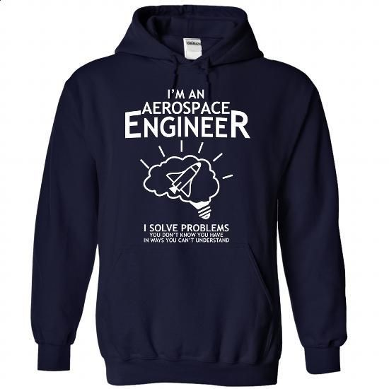 Im An Aerospace Engineer - I Solve Problems - #team shirt #pink hoodie. GET YOURS => https://www.sunfrog.com/Funny/Im-An-Aerospace-Engineer--I-Solve-Problems-5374-NavyBlue-21738698-Hoodie.html?68278