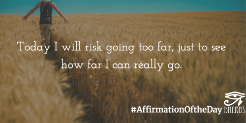 Affirmation of the Day: #AffirmationOftheDay. Today I will risk going too far just to see how far I can really go. #WednesdayWisdom life i http://bit.ly/2dsURjX  #AffirmationoftheDay #Inspiration #Dherbs