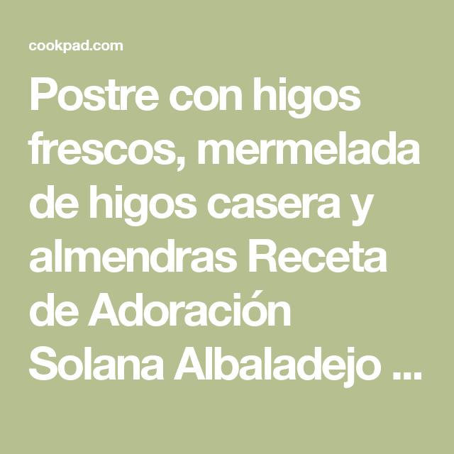 Postre con higos frescos, mermelada de higos casera y almendras Receta de Adoración Solana Albaladejo - Cookpad