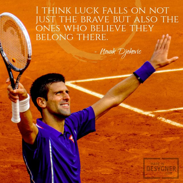 I Think Luck Falls Not On Just The Brave But Also The Ones Who Believe They Belong There Novak Djokovic Tennis Quotes Sports Quotes Novak Djokovic