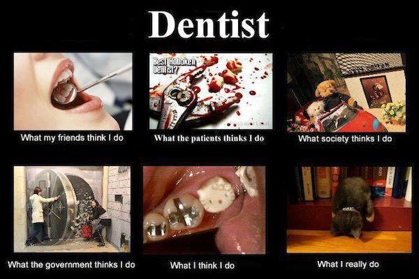 9b20ec4d0c3cdc3bfc28710d0ef6bcf5 what do dentists really do? funny pinterest dental