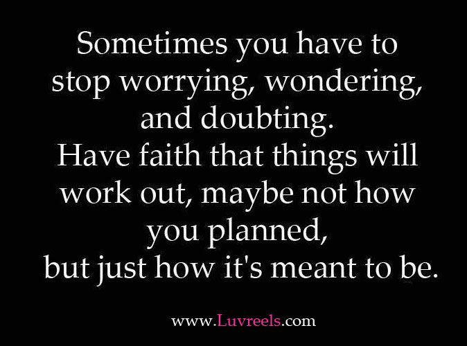 Sometimes You Have To Stop Worrying Quotable Quotes Quotes Faith Quotes