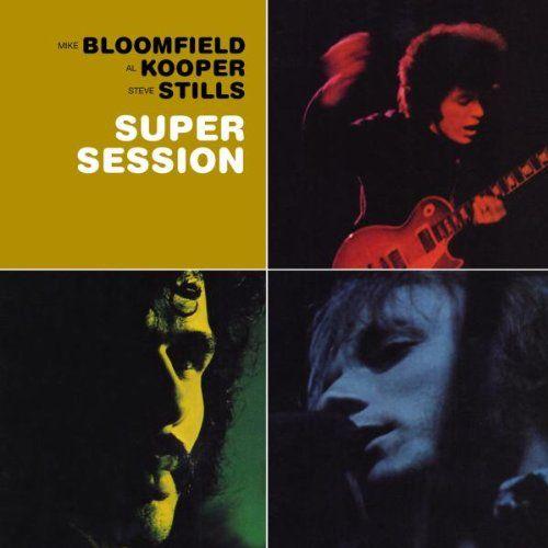 Bloomfield, Kooper & Stills - Super Session - Mike Bloomfield, Al Kooper, Steven Stills