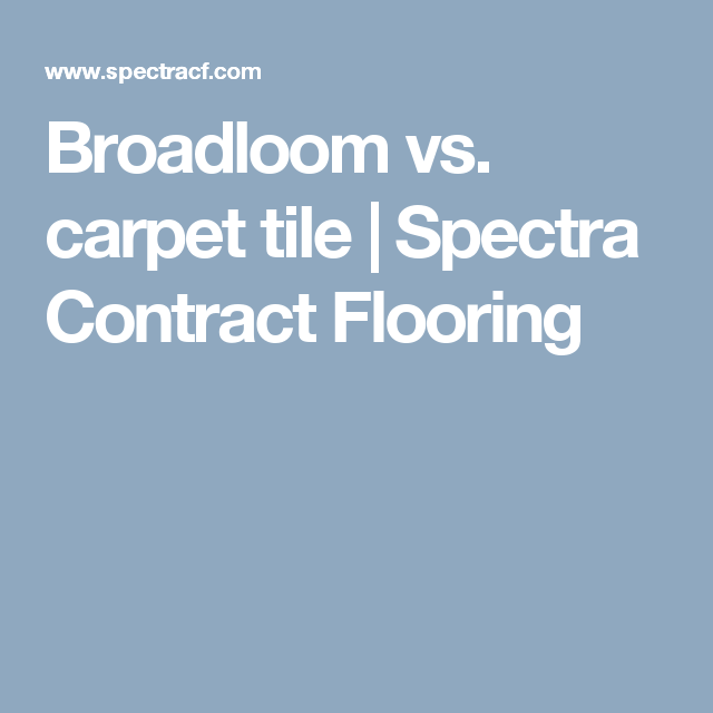 Broadloom Vs. Carpet Tile | Spectra Contract Flooring