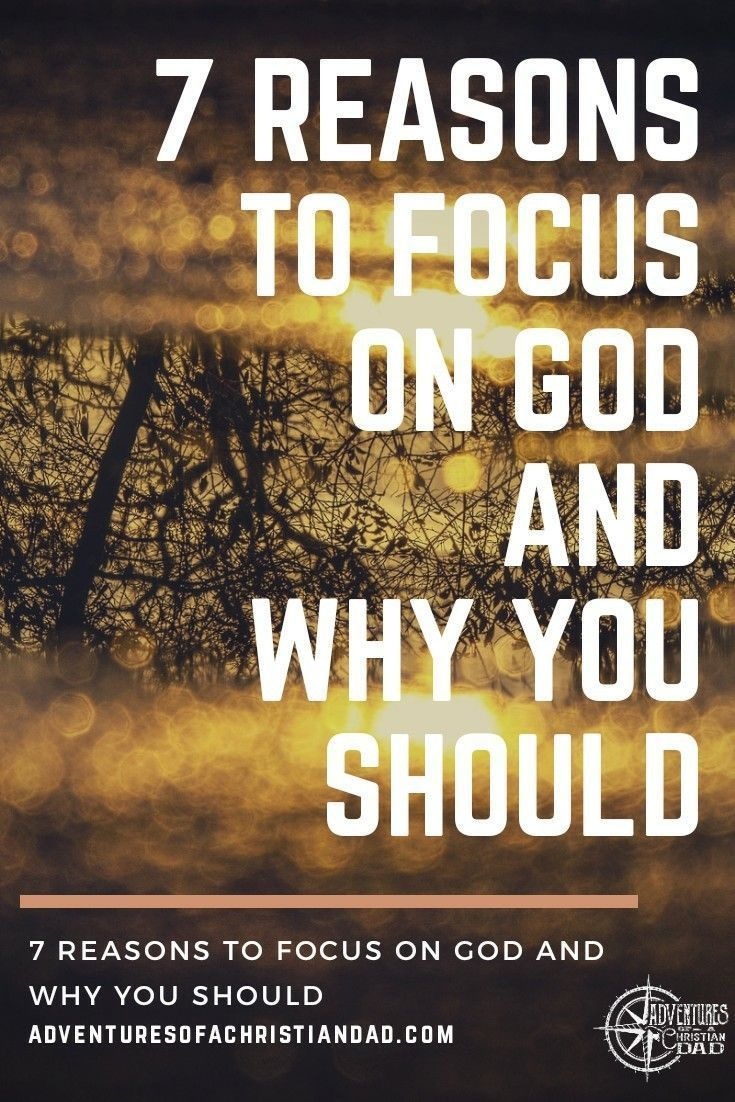 7 Reasons To Focus On God And Why You Should Care (With