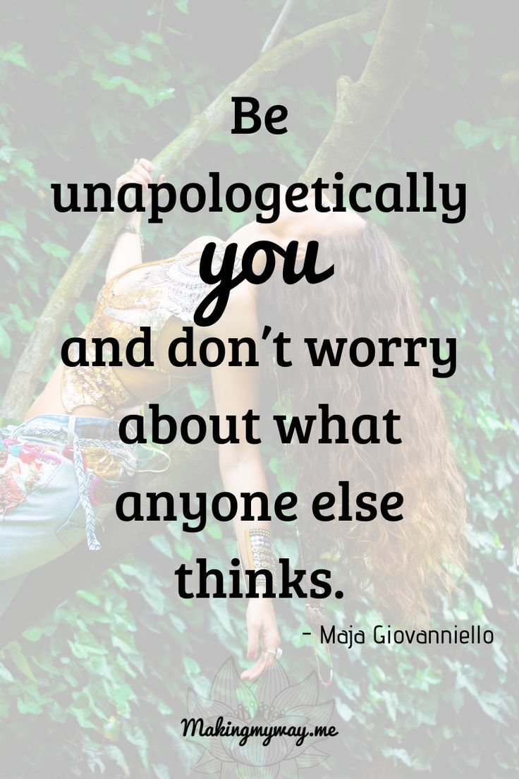 Be unapologetically you and don't worry about what anyone else thinks. 11 self-love quotes for Moms