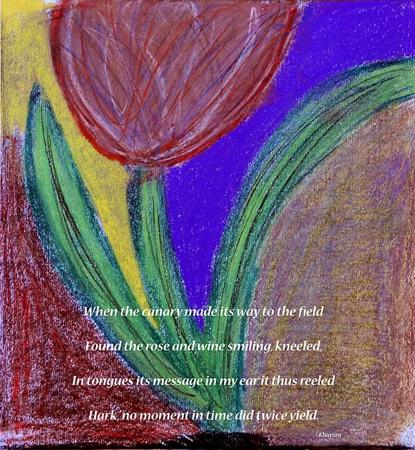 #Flower and #Wine inspired by: When the canary made its way tot he field Found the rose and wine smiling, kneeled In tongues its message in my ear it thus reeled Hark, no moment in time did twice yield. #Khayam #Khayyam #poem #poetry #inspirational #spiritual #art #quote