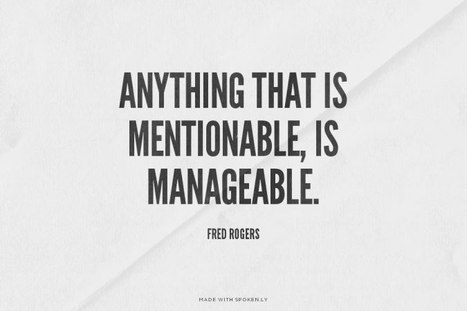 Anything That Is Mentionable Is Manageable Fred Rogers Misterrogers Wise Words Words Quotes