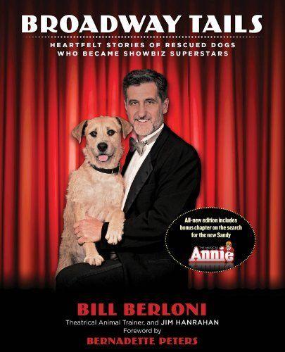 Broadway Tails: Heartfelt Stories of Rescued Dogs Who Became Showbiz Superstars by Bill Berloni. $14.82. Publisher: Lyons Press; Revised edition (September 4, 2012). Publication: September 4, 2012