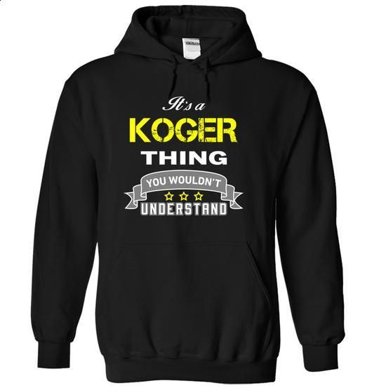 Its a KOGER thing. - #mom shirt #tee time. GET YOURS => https://www.sunfrog.com/Names/Its-a-KOGER-thing-Black-18327576-Hoodie.html?68278
