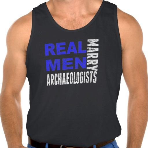 Real Men Marry Archaeologists Tanktops Tank Tops