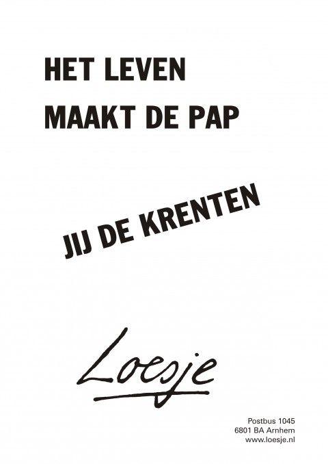 Citaten Loesje Posters : Het leven maakt de pap jij krenten loesje