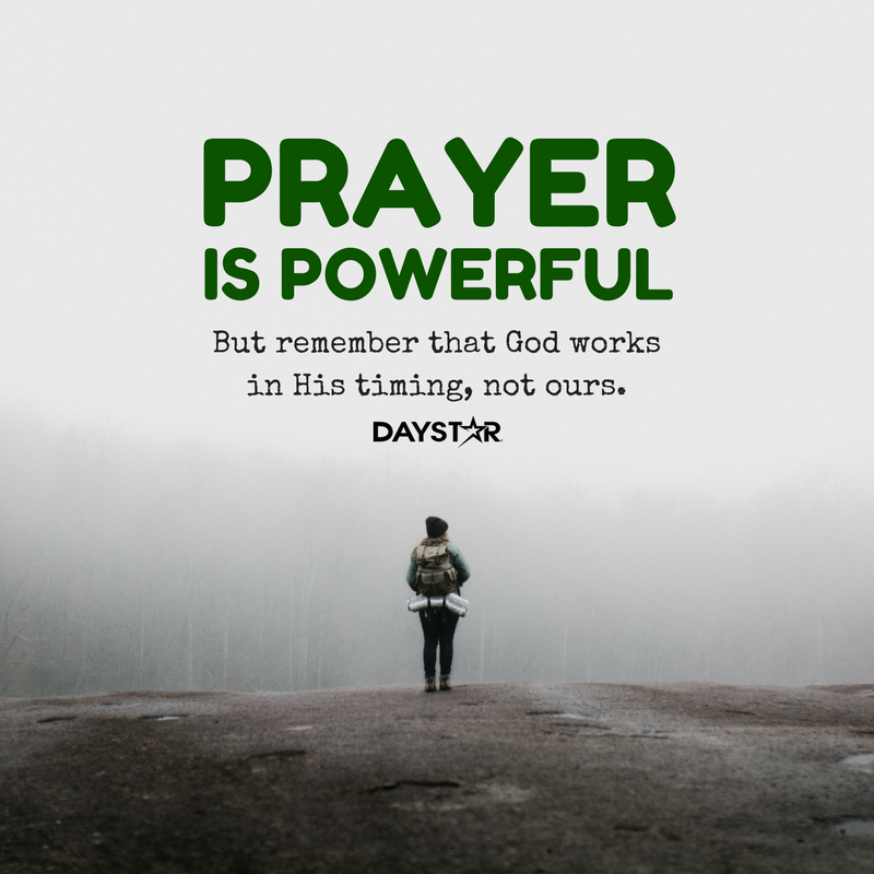 PRAYER IS POWERFUL. But remember that God works in His timing, not ours. [Daystar.com]