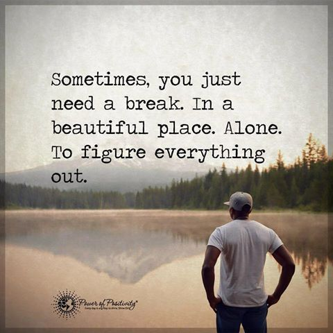 Quotes Life Quotes Loneliness Quotes Needing A Break Quotes