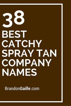 301 Best Catchy Spray Tan Company Names Spray Tan Business Spray Tan Salons Spray Tanning