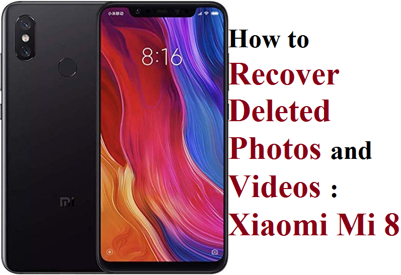 If You Are Utilizing Xiaomi Mi 8 Phone And Want To Recover Deleted