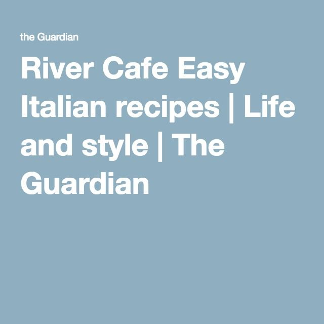 River Cafe Easy Italian recipes | Life and style | The Guardian