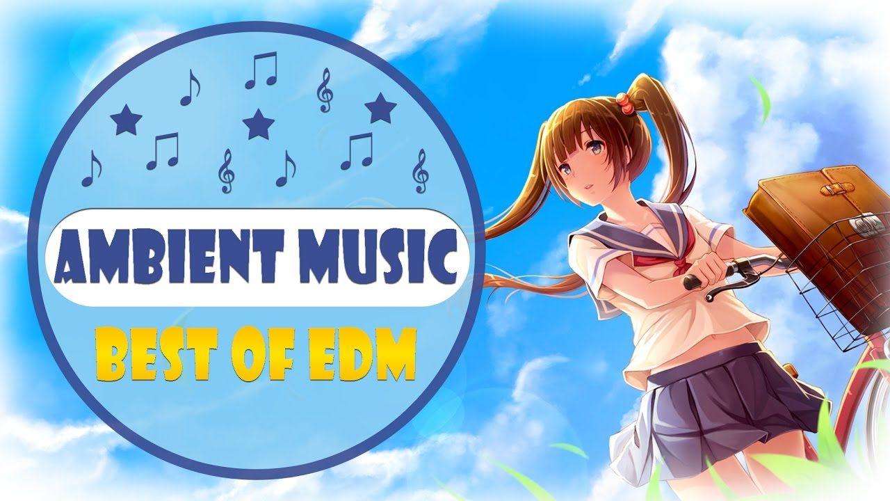 Best Ambient Mix 2017 | Best EDM Studying Music Mix | R…