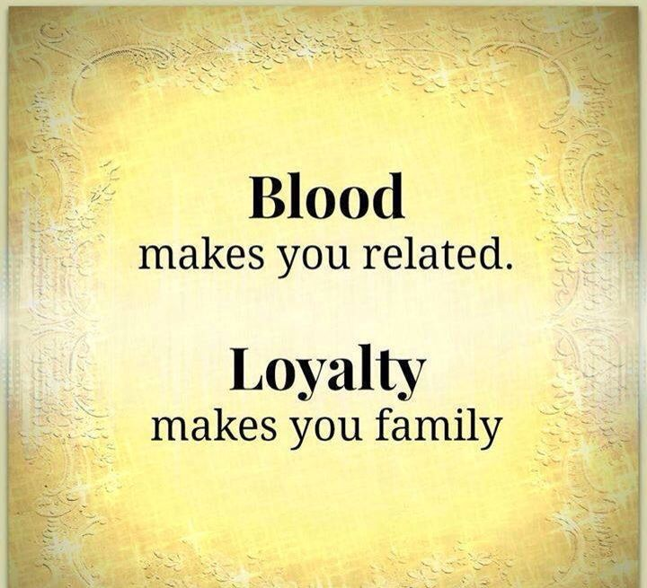 Tattoo Quotes Loyalty: Blood Makes You Related. Loyalty Makes You Family