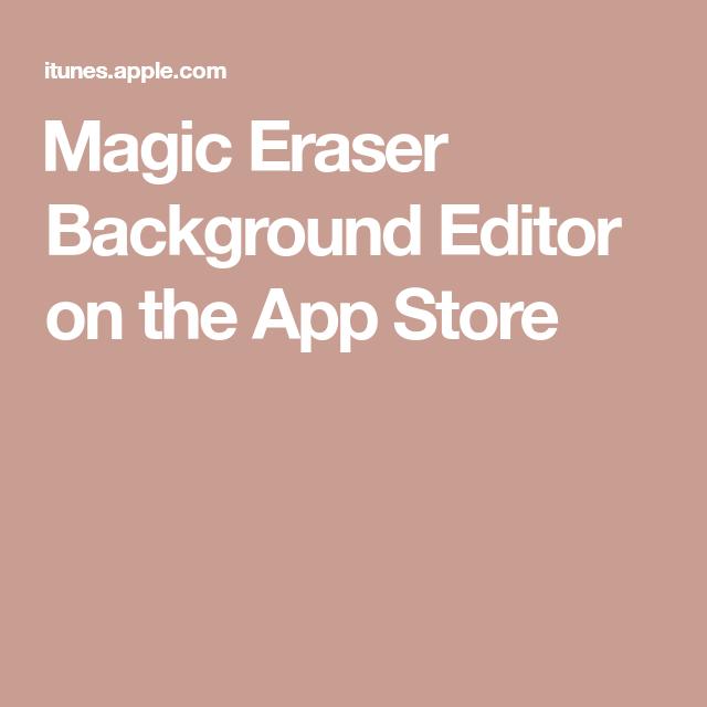 Magic Eraser Background Editor On The App Store Magic Eraser Background Eraser Eraser