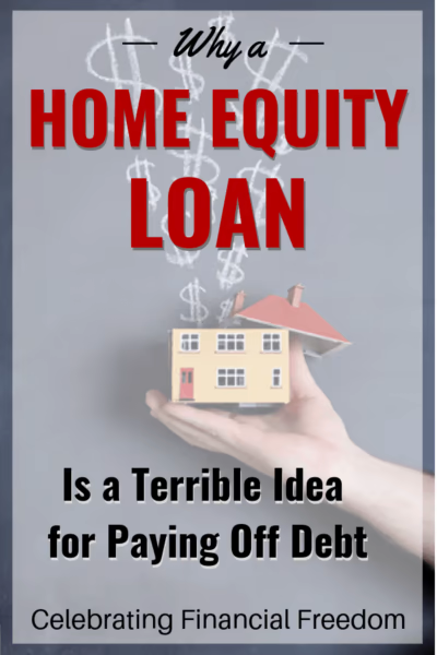 Why A Home Equity Loan Is A Bad Idea For Paying Off Debt In 2020 Personal Finance Blogs Finance Blog Personal Finance Bloggers