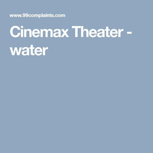 Cinemax Theater water Cinemax, Theatre, Theatre reviews