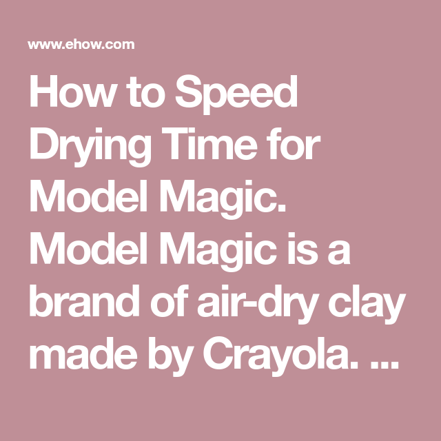 How To Speed Drying Time For Model Magic Model Magic Is A Brand Of Air Dry Clay Made By Crayola This Soft Lightweight And Model Magic Air Dry Clay Dry Clay