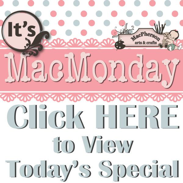 WATCH EVERY MONDAY for a NEW SPECIAL  www.macphersoncrafts.com