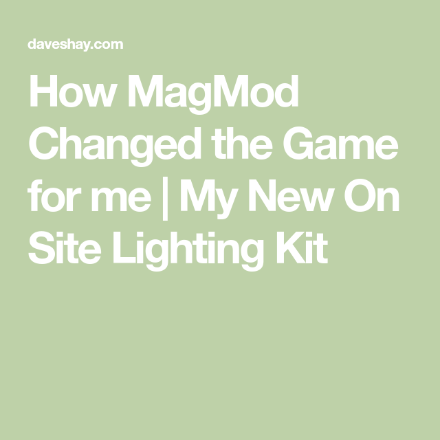 how magmod changed the game for me my new on site lighting kit