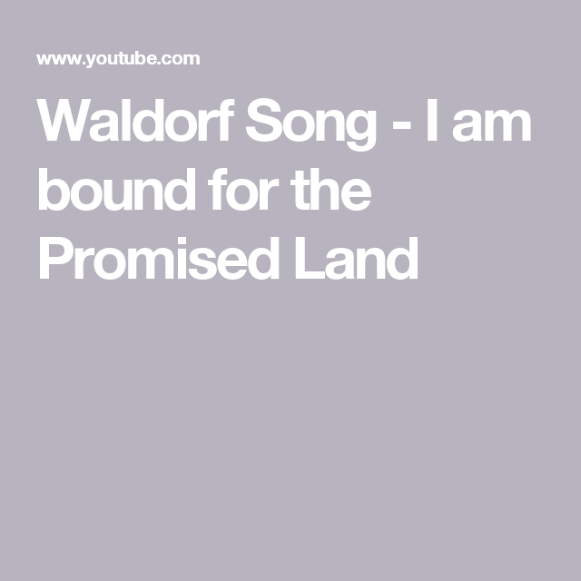 Waldorf Song - I Am Bound For The Promised Land