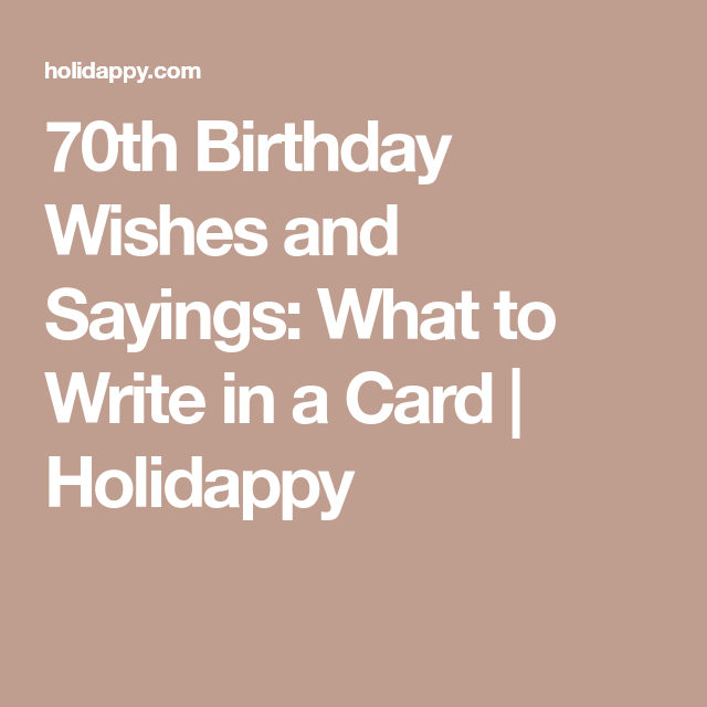 70th birthday wishes and sayings what to write in a card holidappy