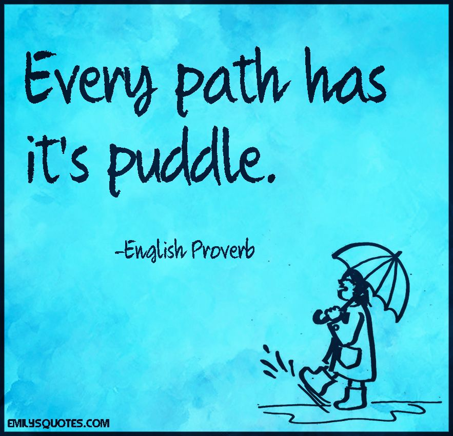 Every path has it's puddle Proverbs, Proverbs quotes