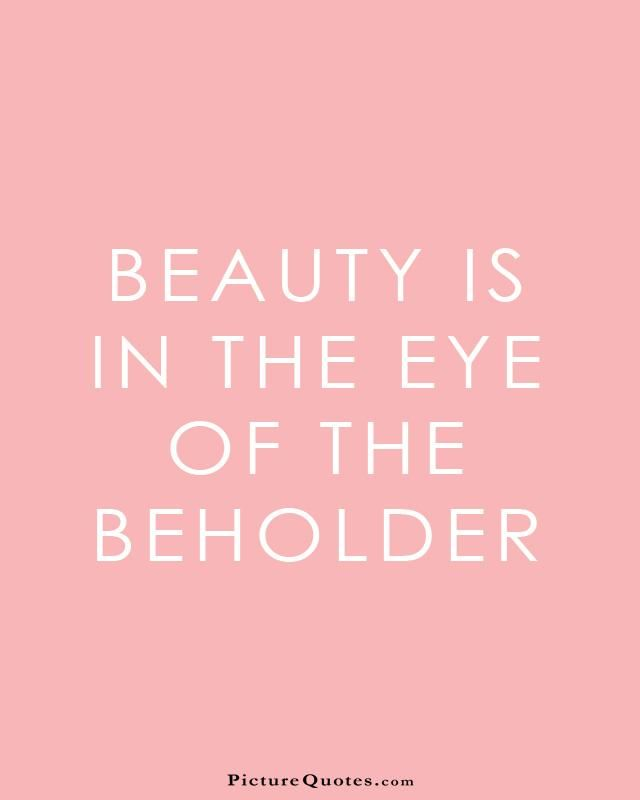 Beauty Is In The Eye Of The Beholder Bewust Leven Pinterest