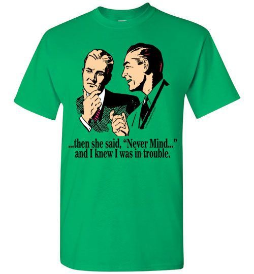 Two Guys T-Shirt Then She Said Never Mind...
