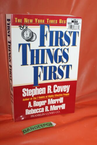 First Things First By A Roger Merrill Stephen R Covey And Rebecca R Merrill Ebay Firstthingsfirst Books Dandeepop Find Stephen R Covey Stephen Rogers