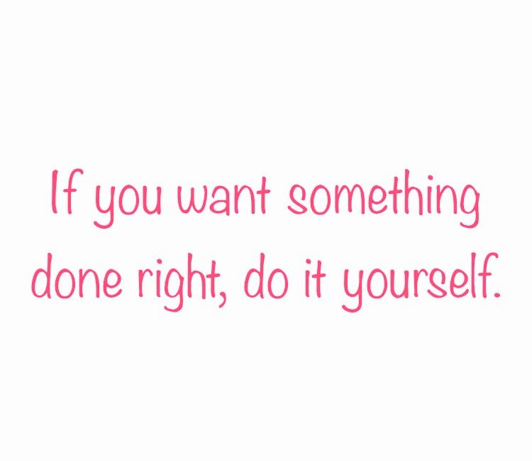 If you want something done right do it yourself quotes sayings if you want something done right do it yourself solutioingenieria Choice Image