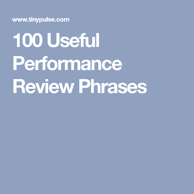 100 Useful Performance Review Phrases Performance Reviews Performance Appraisal Employee Performance Review