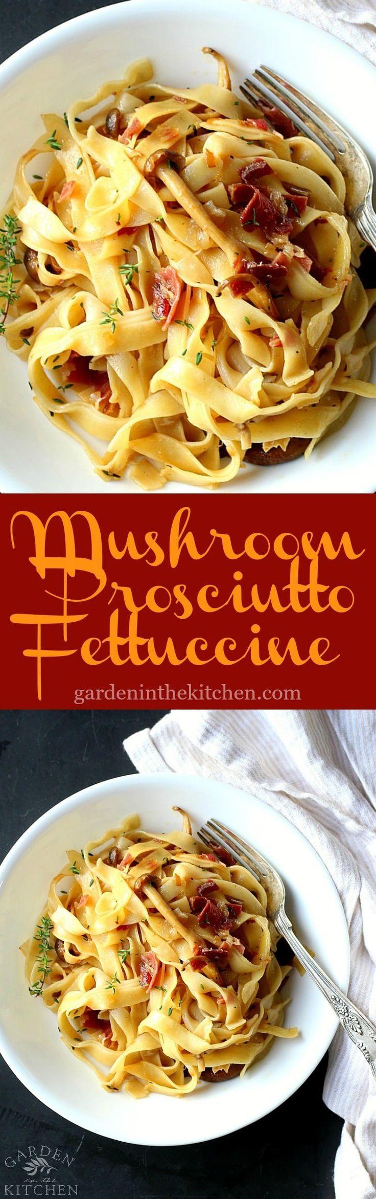 Mushroom Prosciutto Fettuccini Garden In The Kitchen Recipe Recipes Italian Recipes Pasta Recipes