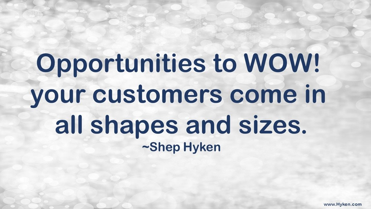 Opportunities To WOW Your Customers Come In All Shapes And Sizes Shep Hyken Customerservice Ladypaservices
