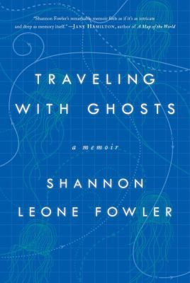 Cover image for Traveling with ghosts : a memoir